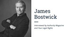 James Bostwick Interviewed by Authority Magazine and Your Legal Rights