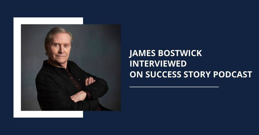James Bostwick Interviewed on Success Story Podcast